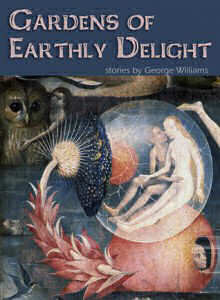 Gardens of Earthly Delights by George Williams